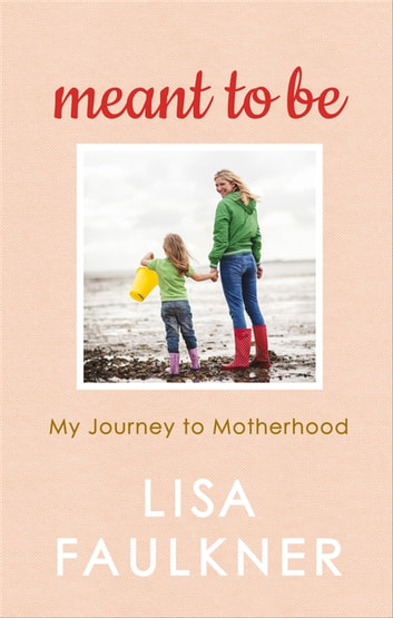 Meant to Be - Embracing my Plan B and finding a different path to family ebook by Lisa Faulkner