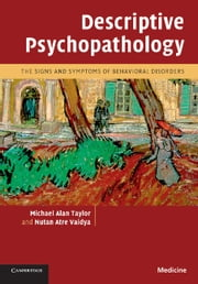 Descriptive Psychopathology - The Signs and Symptoms of Behavioral Disorders ebook by Michael Alan Taylor,Nutan Atre Vaidya