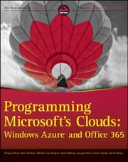 Programming Microsoft's Clouds - Windows Azure and Office 365 ebook by Thomas Rizzo,Michiel van Otegem,Zoiner Tejada,Razi bin Rais,Darrin Bishop,George Durzi,David Mann