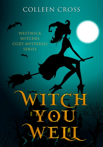 Witch You Well : A Westwick Witches Cozy Mystery - Witch Cozy Mysteries eBook by Colleen Cross