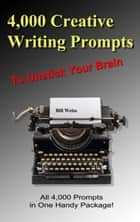 4,000 Writing Prompts - The Writerspark Collection ebook by Bill Weiss