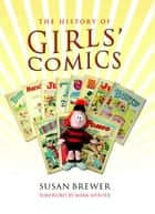 A History of Girls' Comics ebook by Susan Brewer