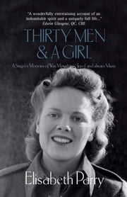 Thirty Men & a Girl: A Singer's Memoirs of War, Mountains, Travel, and always Music ebook by Elisabeth Parry