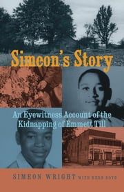 Simeon's Story - An Eyewitness Account of the Kidnapping of Emmett Till ebook by Simeon Wright,Herb Boyd