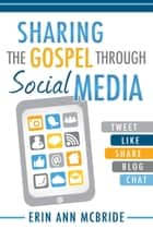 Sharing the Gospel through Social Media ebook by Erin McBride