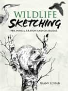 Wildlife Sketching ebook by Frank J. Lohan