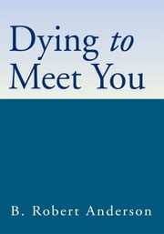 Dying to Meet You ebook by B. Robert Anderson