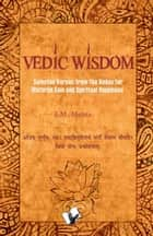 Vedic Wisdom - Selected verses from the vedas for material gain and spiritual happiness ebook by J.M. Mehta