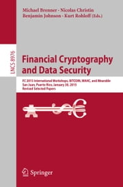 Financial Cryptography and Data Security - FC 2015 International Workshops, BITCOIN, WAHC, and Wearable, San Juan, Puerto Rico, January 30, 2015, Revised Selected Papers ebook by Michael Brenner,Nicolas Christin,Benjamin Johnson,Kurt Rohloff