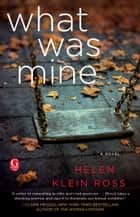 What Was Mine - A Book Club Recommendation! 電子書籍 by Helen Klein Ross
