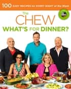 The Chew: What's for Dinner? - 100 Easy Recipes for Every Night of the Week ebook by The Chew, Carla Hall, Mario Batali,...