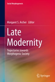 Late Modernity - Trajectories towards Morphogenic Society ebook by Margaret Archer