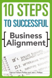 10 Steps to Successful Business Alignment ebook by Phillips, Jack J;Patricia P. Phillips