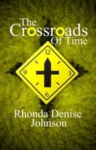 The Crossroads of Time ebook by Rhonda Denise Johnson