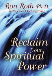 Reclaim Your Spiritual Power ebook by Ron Roth