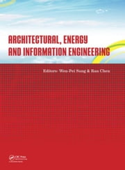 Architectural, Energy and Information Engineering: Proceedings of the 2015 International Conference on Architectural, Energy and Information Engineeri ebook by Sung, Wen-Pei