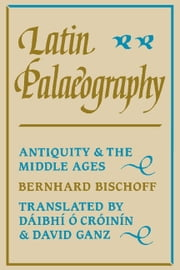 Latin Palaeography - Antiquity and the Middle Ages ebook by Bernhard Bischoff,Daibhm O. Cróinin,David Ganz