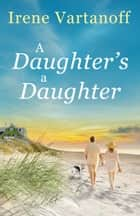A Daughter's a Daughter ebook by Irene Vartanoff