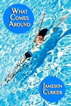 What Comes Around ebook by Jameson Currier