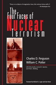 The Four Faces of Nuclear Terrorism ebook by Charles D. Ferguson,William C. Potter