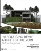 Introducing Revit Architecture 2009 ebook by Greg Demchak,Tatjana Dzambazova,Eddy Krygiel