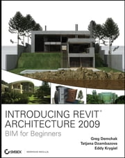 Introducing Revit Architecture 2009 - BIM for Beginners ebook by Greg Demchak,Tatjana Dzambazova,Eddy Krygiel