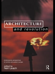 Architecture and Revolution - Contemporary Perspectives on Central and Eastern Europe ebook by Neil Leach