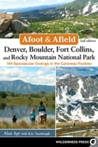 Afoot and Afield: Denver, Boulder, Fort Collins, and Rocky Mountain National Park ebook by Alan Apt,Kay Turnbaugh