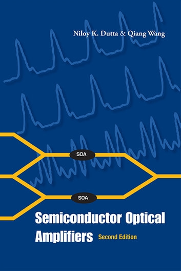 Semiconductor Optical Amplifiers ebook by Niloy K Dutta,Qiang Wang