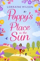 Poppy's Place in the Sun: A French Escape ebook by Lorraine Wilson