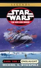 Onslaught: Star Wars Legends (The New Jedi Order: Dark Tide, Book I) ebook by Michael A. Stackpole