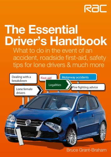 The Essential Driver's Handbook - What to do in the event of an accident, roadside first-aid, safety tips for lone drivers & much more ebook by Bruce Grant-Braham