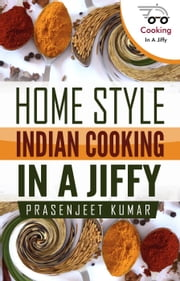Home Style Indian Cooking In A Jiffy - How To Cook Everything In A Jiffy, #6 ebook by Prasenjeet Kumar