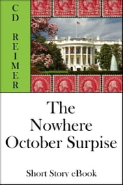 The Nowhere October Surprise (Short Story) ebook by C.D. Reimer