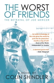 The Worst of Friends - The Betrayal of Joe Mercer ebook by Colin Shindler