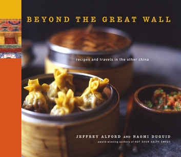 Beyond the Great Wall - Recipes and Travels in the Other China ebook by Jeffrey Alford,Naomi Duguid