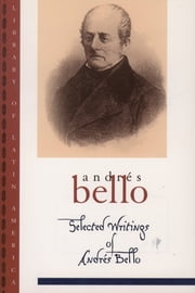 Selected Writings of Andr?s Bello ebook by Andr?s Bello,Frances L?pez-Morillas,Iv?n Jaksic