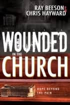 Wounded in the Church - Hope Beyond the Pain ebook by