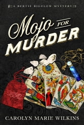 Mojo for Murder: A Bertie Bigelow Mystery ebook by Carolyn Marie Wilkins