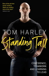 Standing Tall - On Confidence, Teamwork And Leadership ebook by Tom Harley