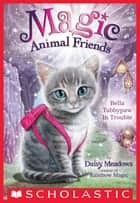 Bella Tabbypaw in Trouble (Magic Animal Friends #4) ebook by Daisy Meadows
