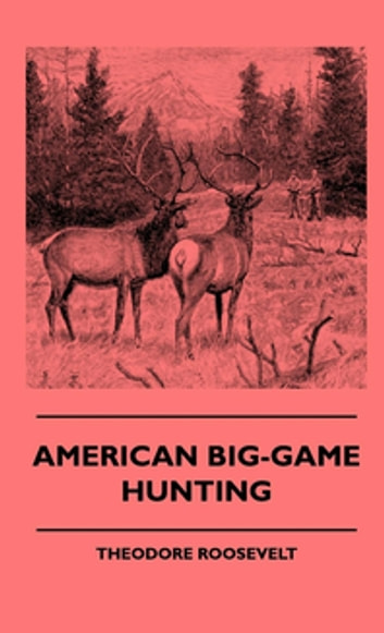 American Big-Game Hunting ebook by Theodore Roosevelt
