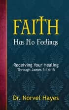 Faith Has no Feelings ebook by Hayes, Norvel