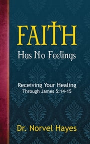 Faith Has no Feelings ebook by Hayes,Norvel