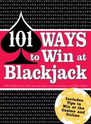 101 Ways to Win Blackjack - Includes Tips to Win at the Casino and Online ebook by Tom Hagen,Sonia Weiss
