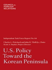 U.S. Policy Toward the Korean Peninsula ebook by Charles L. Pritchard, Chair; John H. Tilelli, Chair; Scott A. Snyder, Project Director