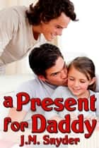 A Present for Daddy ebook by J.M. Snyder