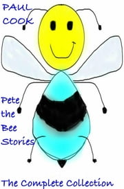 Pete the Bee Stories - The Complete Collection ebook by Paul Cook