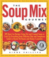 The Soup Mix Gourmet - 375 Short-Cut Recipes Using Dry and Canned Soups to Cook Up Everything from Delicious Dips and Sumpt ebook by Diane Phillips