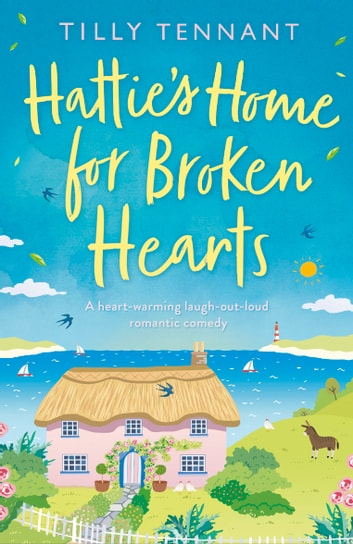 Hattie's Home for Broken Hearts - A feel good laugh out loud romantic comedy ebook by Tilly Tennant